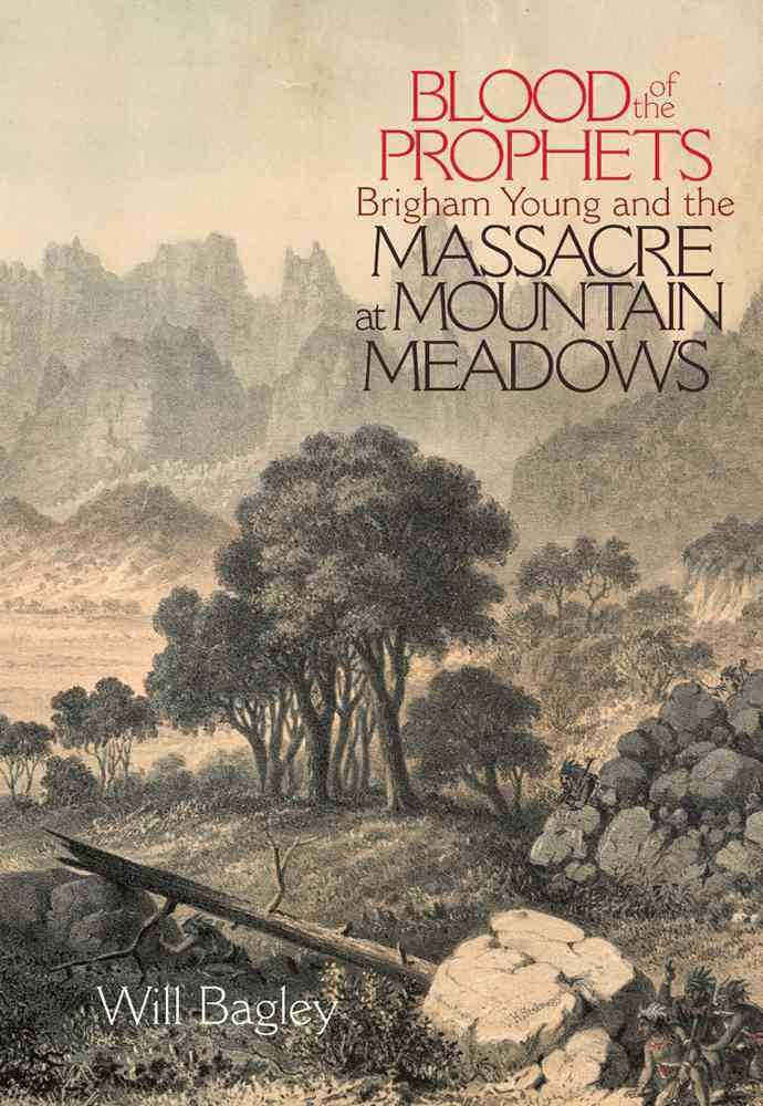 Will Bagley, Blood of the Prophets: Brigham Young and the Massacre at Mountain Meadows