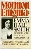 "Mormon Enigma: Emma Hale Smith, Prophet's Wife, ""Elect Lady,"" Polygamy's Foe."