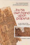 By His Own Hand Upon Papyrus: A New Look at the Joseph Smith Papyri
