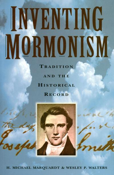 H. Michael Marquardt & Wesley P. Walters, Inventing Mormonism: Tradition & the Historical Record