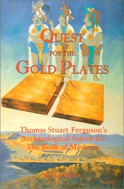Stan Larson, Quest for the Gold Plates: Thomas Stuart Ferguson's Archaeological Search for the Book of Mormon