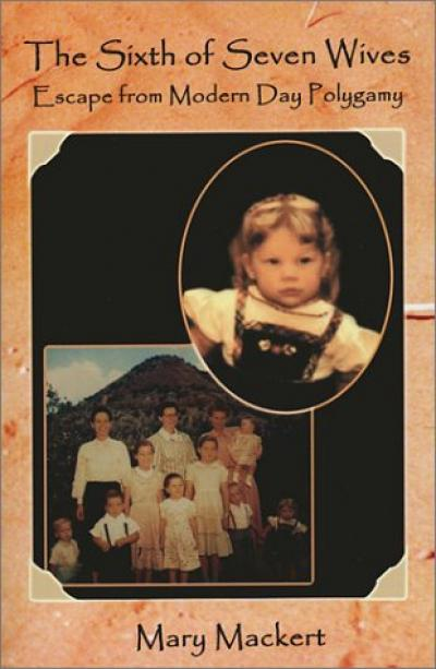 Mary Mackert, The Sixth of Seven Wives: Escape from Modern Day Polygamy