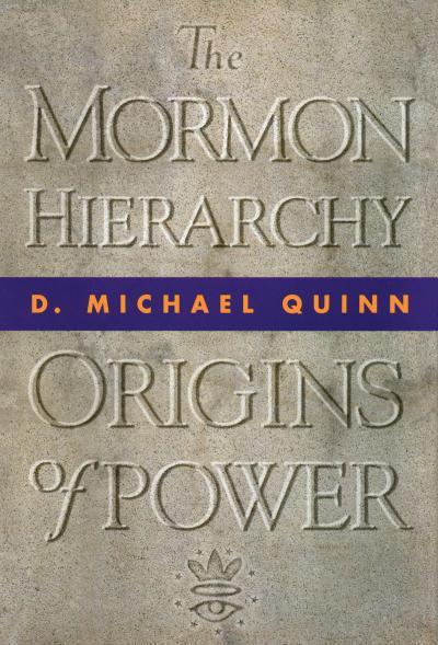 The Mormon Hierarchy: Origins of Power