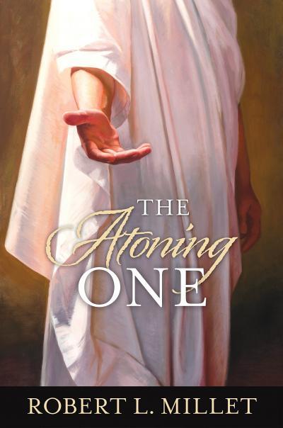 Millet, Robert L. The Atoning One. Salt Lake City: Deseret, 2018.